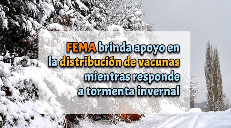 FEMA brinda apoyo en la distribución de vacunas mientras responde a tormenta invernal