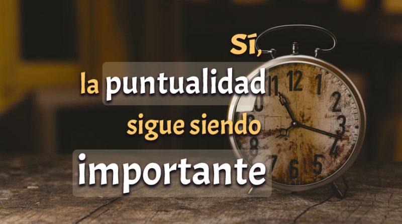 Sí, la puntualidad sigue siendo importante