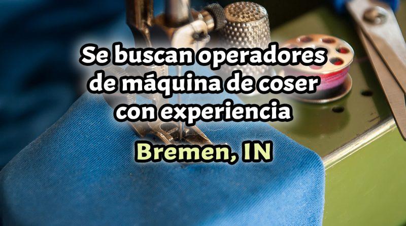 Se buscan operadores de máquina de coser con experiencia para Bremen, IN