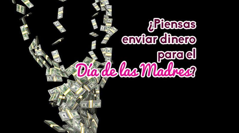 ¿Piensas enviar dinero para el Día de las Madres?