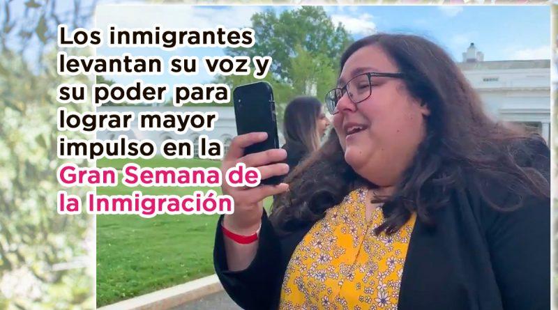 Los inmigrantes levantan su voz y su poder para lograr mayor impulso en la Gran Semana de la Inmigración