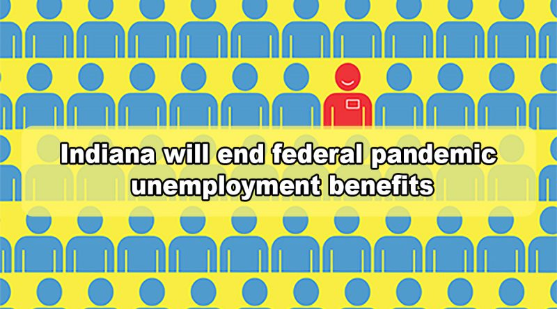 Indiana will end federal pandemic unemployment benefits