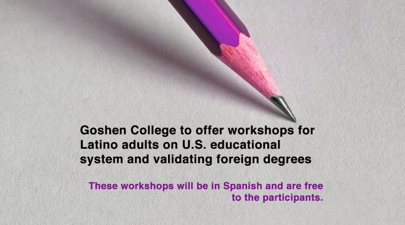 Goshen College to offer workshops for Latino adults on U.S. educational system and validating foreign degrees