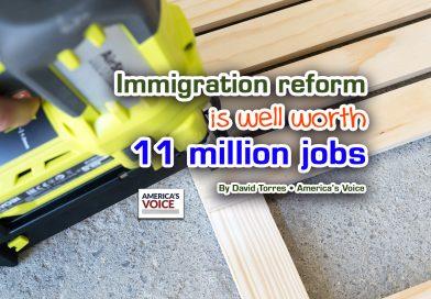 Immigration reform is well worth 11 million jobs